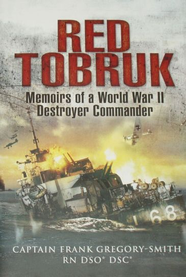 Red Tobruk - Memoirs of a World War II Destroyer Commander, by Captain Frank Gregory-Smith